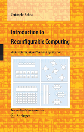 1402060882 {70D89C68} Introduction to Reconfigurable Computing_ Architectures, Algorithms and Applications [Bobda 2007-11-09].pdf
