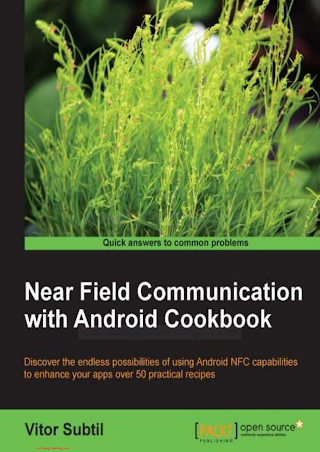 1783289651 {379CBEB3} Near Field Communication with Android Cookbook [Subtil 2014-07-25].pdf