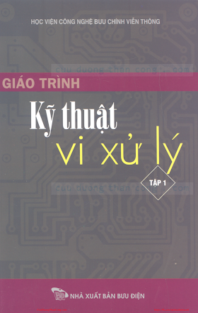 Giáo Trình Kỹ Thuật Vi Xử Lý Tập 1 (NXB Bưu Điện 2007) - Ts.Hồ Khánh Lâm, 537 Trang.pdf