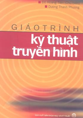 Giáo Trình Kỹ Thuật Truyền Hình - Đỗ Hoàng Tiến, 378 Trang.pdf