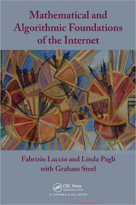 1439831386 {E4DB4388} Mathematical and Algorithmic Foundations of the Internet [Luccio, Pagli _ Steel 2011-07-06].pdf