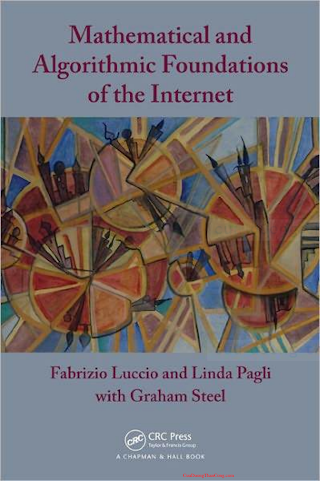 1439831386 {E4DB4388} Mathematical and Algorithmic Foundations of the Internet [Luccio, Pagli _ Steel 2011-07-06].pdf
