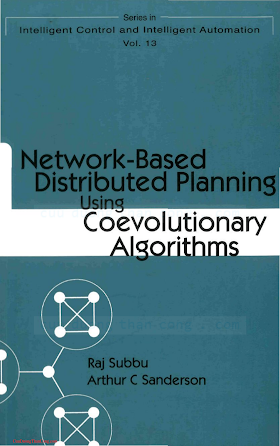 9812387544 {982BB523} Network-Based Distributed Planning using Coevolutionary Algorithms [Subbu _ Sanderson 2004-04].pdf