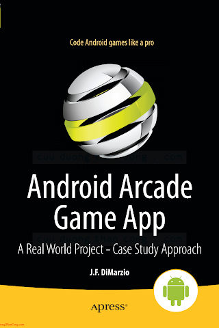 143024545X {94617993} Android Arcade Game App_ A Real World Project - Case Study Approach [DiMarzio 2012-08-21].pdf