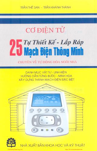 Tự Thiết Kế, Lắp Ráp 25 Mạch Điện Thông Minh Chuyên Về Tự Động Hóa Ngôi Nhà - Trần Thế San, 167 Trang.pdf