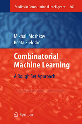 Combinatorial Machine Learning_ A Rough Set Approach [Moshkov _ Zielosko 2011].pdf