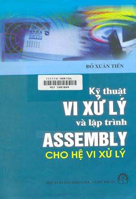 Kỹ Thuật Vi Xử Lý Và Lập Trình Assembly Cho Hệ Vi Xử Lý (NXB Khoa Học Kỹ Thuật 2006) - Đỗ Xuân Tiến, 387 Trang.pdf