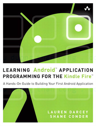 032183397X {D42EA458} Learning Android Application Programming for the Kindle Fire [Darcey _ Conder 2012-07-23].pdf
