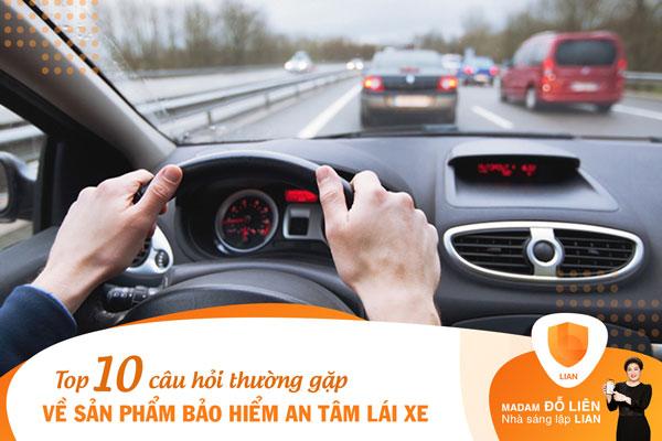 Top 10 câu hỏi thường gặp về sản phẩm bảo hiểm An tâm lái xe