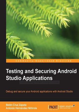 1783988800 {E5D4D1DB} Testing and Securing Android Studio Applications [Zapata Niñirola _ 2014-09-09].pdf