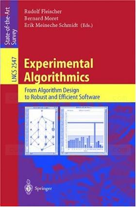 3540003460 {76FCFED8} Experimental Algorithmics_ From Algorithm Design to Robust and Efficient Software [Fleischer, Moret _ Schmidt 2003-02-12].pdf