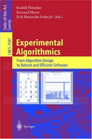 3540003460 {76FCFED8} Experimental Algorithmics_ From Algorithm Design to Robust and Efficient Software [Fleischer, Moret _ Schmidt 2003-02-12].pdf