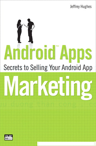 0789746336 {D54374F1} Android Apps Marketing_ Secrets to Selling Your Android App [Hughes 2010-09-30].pdf