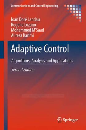 0857296639 {453D360B} Adaptive Control_ Algorithms, Analysis and Applications (2nd ed.) [Landau, Lozano, M_Saad _ Karimi 2011-06-08].pdf