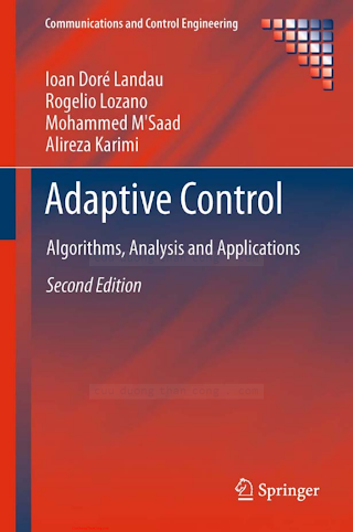 0857296639 {453D360B} Adaptive Control_ Algorithms, Analysis and Applications (2nd ed.) [Landau, Lozano, M_Saad _ Karimi 2011-06-08].pdf