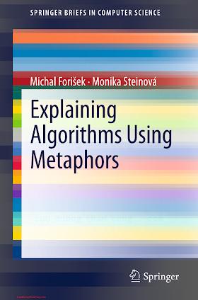 144715018X {D9A37DF5} Explaining Algorithms using Metaphors [Forišek _ Steinová 2013-04-10].pdf