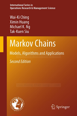 1461463114 {EA91A374} Markov Chains_ Models, Algorithms and Applications (2nd ed.) [Ching, Huang, Ng _ Siu 2013-03-28].pdf