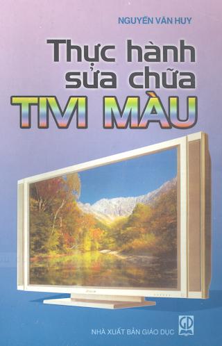 Thực Hành Sửa Chữa Tivi Màu - Nguyễn Văn Huy, 129 Trang.pdf
