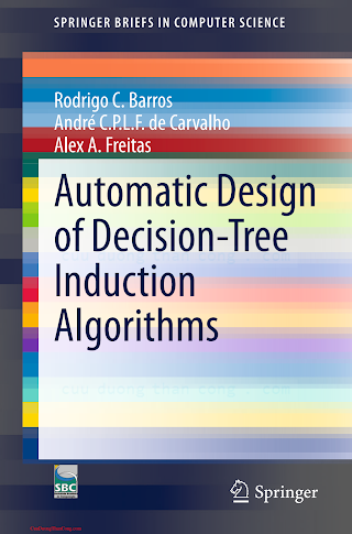 3319142305 {95FAAC75} Automatic Design of Decision-Tree Induction Algorithms [Barros, de Carvalho _ Freitas 2015-02-04].pdf