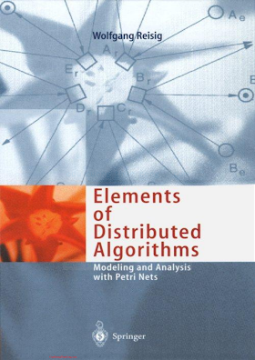 3540627529 {F0F7D68C} Elements of Distributed Algorithms_ Modeling and Analysis with Petri Nets [Reisig 1998-08-20].pdf