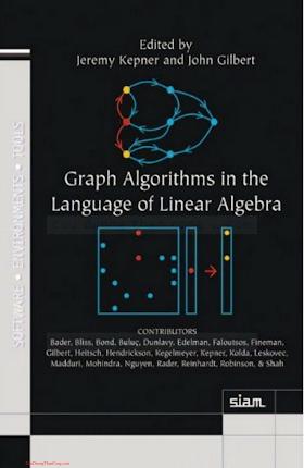 0898719909 {23D23BF5} Graph Algorithms in the Language of Linear Algebra [Kepner _ Gilbert 2011-07-14].pdf