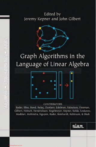 0898719909 {23D23BF5} Graph Algorithms in the Language of Linear Algebra [Kepner _ Gilbert 2011-07-14].pdf