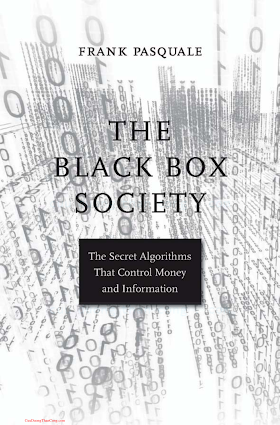 0674368274 {C8D62AA0} The Black Box Society_ The Secret Algorithms that Control Money and Information [Pasquale 2015-01-05].pdf