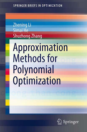 1461439833 {03175FB8} Approximation Methods for Polynomial Optimization_ Models, Algorithms, and Applications [Li, He _ Zhang 2012-07-24].pdf