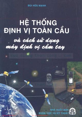 Hệ Thống Định Vị Toàn Cầu Và Cách Sử Dụng Máy Định Vị Cầm Tay - Bùi Hữu Mạnh, 207 Trang.pdf
