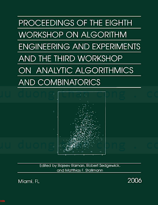 0898716101 {4CEAA9A9} Proceedings of the Eighth Workshop on Algorithm Engineering and Experiments and the Third Workshop on Analytic Algorithmics and Combinatorics [Raman, Sedgewick _ Stallmann 2006-01-21].pdf