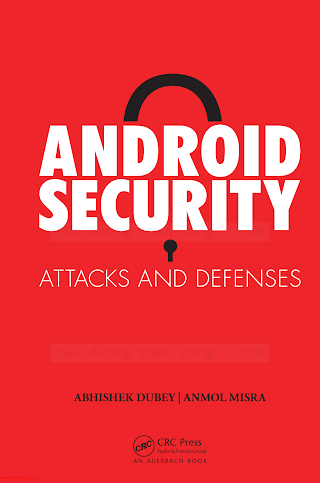 1439896461 {202A4317} Android Security_ Attacks and Defenses [Misra _ Dubey 2013-04-08].pdf