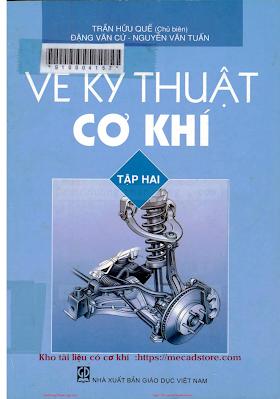 Vẽ kỹ thuật Cơ Khí Tập 2- TS. Đặng Văn Cứ-GVC. Nguyễn Văn Tuấn_ve.ky.thuat.co.khi.t2 - Copy.pdf
