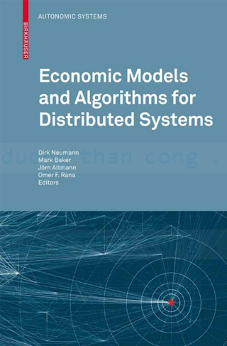376438896X {91CA381D} Economic Models and Algorithms for Distributed Systems [Neumann, Baker, Altmann _ Rana 2009-12-04].pdf