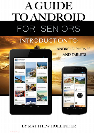 1511577843 {EFD33AD1} A Guide to Android for Seniors_ Introduction to Android Phones and Tablets [Hollinder 2015-04-02].pdf