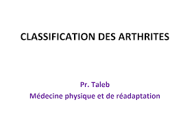 03-CLASSIFICATION DES ARTHRITES cours Dr Taleb 2017.pptx