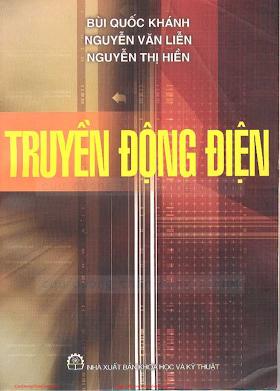 Truyền Động Điện (NXB Khoa Học Kỹ Thuật 2005) - Bùi Quốc Khánh & Nguyễn Văn Liễn, 311 Trang.pdf
