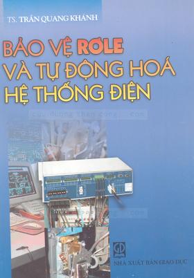 Bảo Vệ Rơle Và Tự Động Hóa Hệ Thống Điện (NXB Giáo Dục 2005) - Ts. Trần Quang Khánh, 329 Trang.pdf