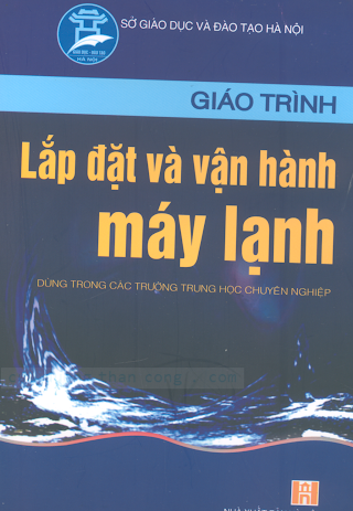 THCN.Giáo Trình Lắp Đặt Và Vận Hành Máy Lạnh - Ths.Trần Văn Lịch, 248 Trang.pdf
