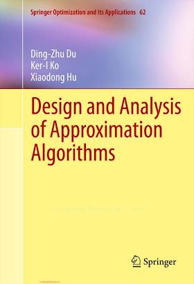 1461417007, 1489998446 {3D0BAE04} Design and Analysis of Approximation Algorithms [Du, Ko _ Hu 2011-11-18].pdf