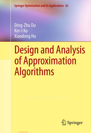 1461417007, 1489998446 {3D0BAE04} Design and Analysis of Approximation Algorithms [Du, Ko _ Hu 2011-11-18].pdf