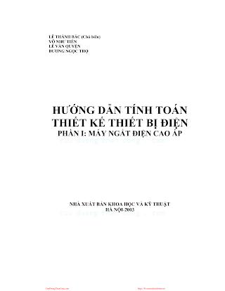 Hướng Dẫn Tính Toán Thiết Kế Thiết Bị Điện Phần 1-Máy Ngắt Điện Cao Áp - Lê Thành Bắc, 216 Trang.pdf