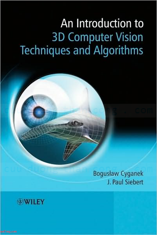 047001704X {6E0A3564} An Introduction to 3D Computer Vision Techniques and Algorithms [Cyganek _ Siebert 2009-02-09].pdf