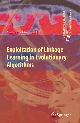 3642128335 {F0223E6F} Exploitation of Linkage Learning in Evolutionary Algorithms [Chen 2010-05-06].pdf