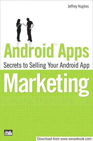 0789746336 {DF0C1AAE} Android Apps Marketing_ Secrets to Selling Your Android App [Hughes 2010-09-30].pdf