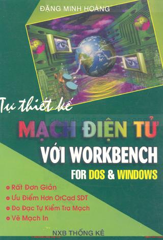 Tự Thiết Kế Mạch Điện Với Workbench For DOS & Windows - Đặng Minh Hoàng, 171 Trang.pdf