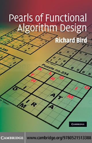 0521513383 {5C7770D2} Pearls of Functional Algorithm Design [Bird 2010-11-01].pdf