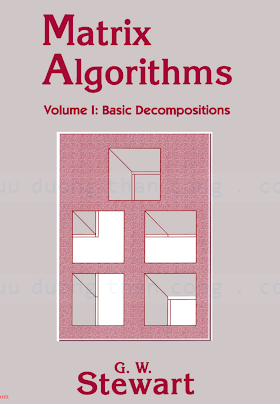 0898714141 {0CCDC63E} Matrix Algorithms (Vol. 1_ Basic Decompositions) [Stewart 1998-12].pdf