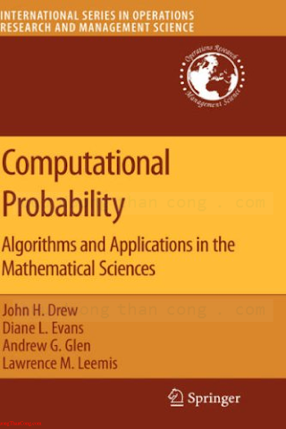 0387746757 {E0807048} Computational Probability_ Algorithms and Applications in the Mathematical Sciences [Drew, Evans, Glen _ Leemis 2007-11-15].pdf