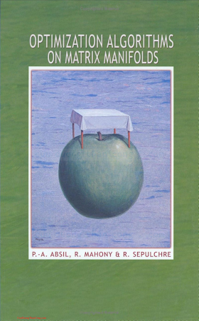 0691132984 {2EEF72B9} Optimization Algorithms on Matrix Manifolds [Absil, Mahony _ Sepulchre 2007-12-23].pdf