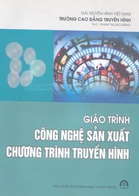 Giáo Trình Công Nghệ Sản Xuất Chương Trình Truyền Hình - Ths.Phạm Thị Sao Băng, 81 Trang.pdf